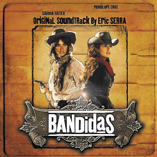 Play & Download Bandidas (Original Motion Picture Soundtrack) by Eric Serra | Napster