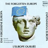 Bartók, Szymanowski & Shostakovich: The Forgotten Europe by Various Artists