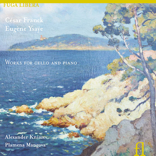 Franck & Ysaÿe: Works for Cello and Piano by Alexander Kniazev