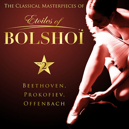 Play & Download The Classical Masterpieces of Étoiles of Bolshoï, Vol. 2 by Bolshoï National Theatre | Napster