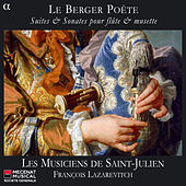 Play & Download Le Berger poète: Suites & Sonates pour flûte & musette by Les Musiciens de Saint-Julien | Napster