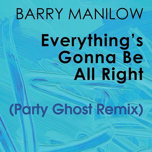 Play & Download Everything's Gonna Be All Right (Party Ghost Remix) by Barry Manilow | Napster