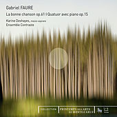 Play & Download Fauré: La Bonne Chanson, Op. 61 & Quatuor avec piano, Op. 15 by Various Artists | Napster