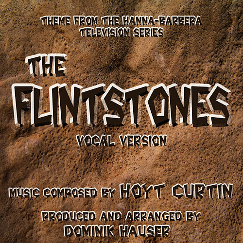 Play & Download The Flintstones -Vocal Version (Theme from the Hanna-Barbera TV Series) by Dominik Hauser | Napster