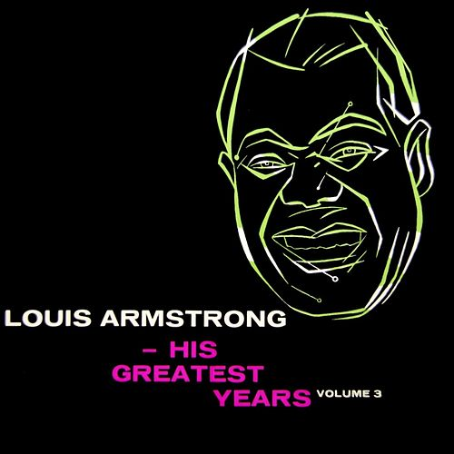 Play & Download His Greatest Years Volume 3 by Louis Armstrong | Napster