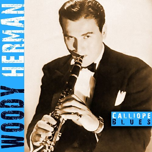 Play & Download Calliope Blues by Woody Herman | Napster