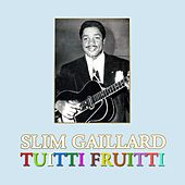 Play & Download Tuitti Fruitti by Slim Gaillard | Napster
