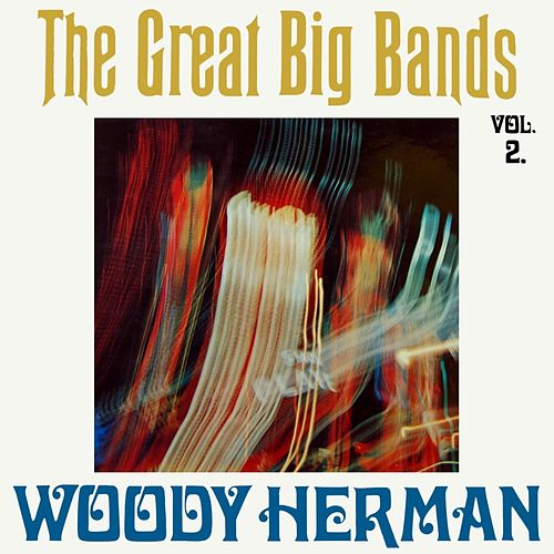 Play & Download The Great Big Bands Volume 2 by Woody Herman | Napster