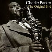 Play & Download The Original Bird by Charlie Parker | Napster
