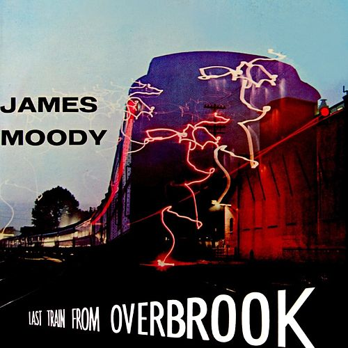 Play & Download Last Train From Overbrook by James Moody | Napster