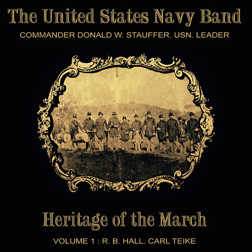 Play & Download Heritage of the March, Vol. 1 - The Music of Hall and Teike by Us Navy Band | Napster