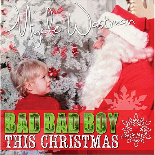 Play & Download Bad Bad Boy This Christmas by Mycle Wastman | Napster
