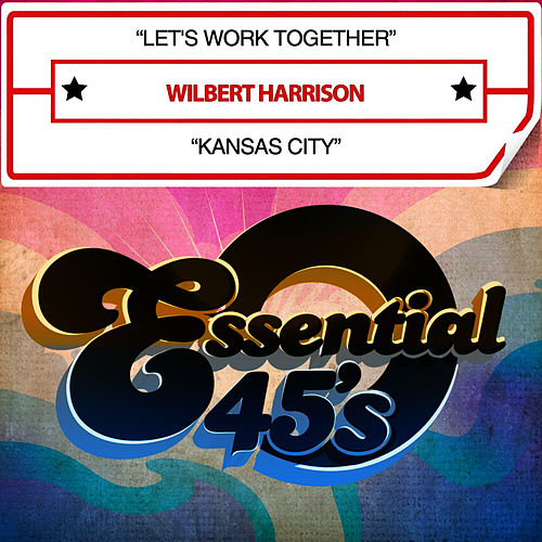 Play & Download Let's Work Together / Kansas City (Digital 45) by Wilbert  Harrison | Napster