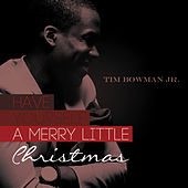 Have Yourself A Merry Little Christmas by Tim Bowman Jr