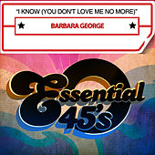 Play & Download I Know (You Don't Love Me No More) by Barbara George | Napster