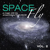 Play & Download Space Fly Vol.2-A Magic Chill Trip Presented By Frank Borell by Various Artists | Napster