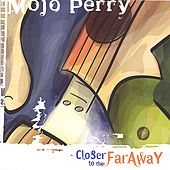 Play & Download Closer To The Far Away by Mojo Perry | Napster