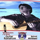 Play & Download 70 Minutes With Guitar Romances by Behzad Mirkhani | Napster