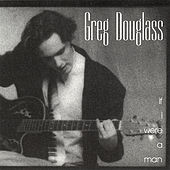 Play & Download If I Were A Man by Gregory Douglass | Napster
