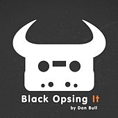 Play & Download Black Opsing It by Dan Bull | Napster