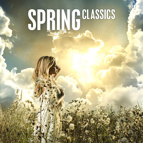 Play & Download Spring Classics by Various Artists | Napster