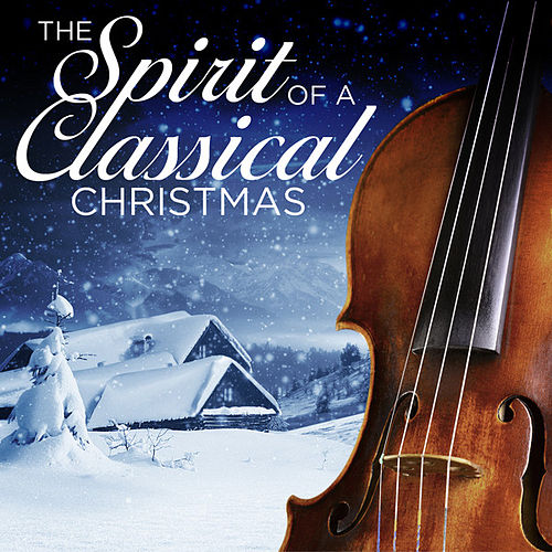 Play & Download The Spirit of a Classical Christmas by Various Artists | Napster