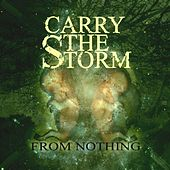 From Nothing by Carry The Storm