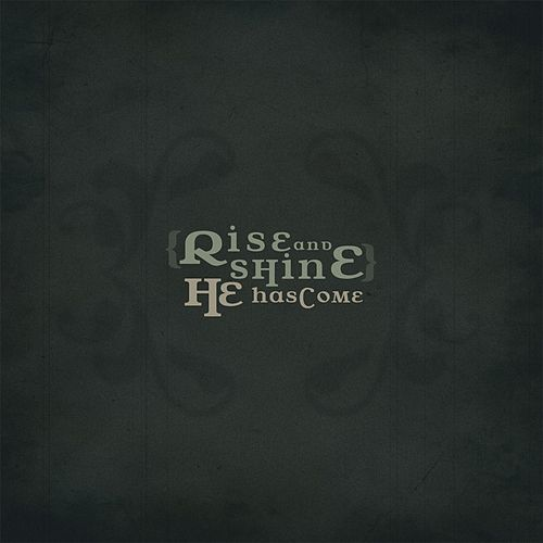 Play & Download He Has Come by Rise And Shine | Napster