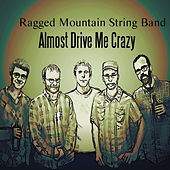 Play & Download Almost Drive Me Crazy by Ragged Mountain String Band | Napster