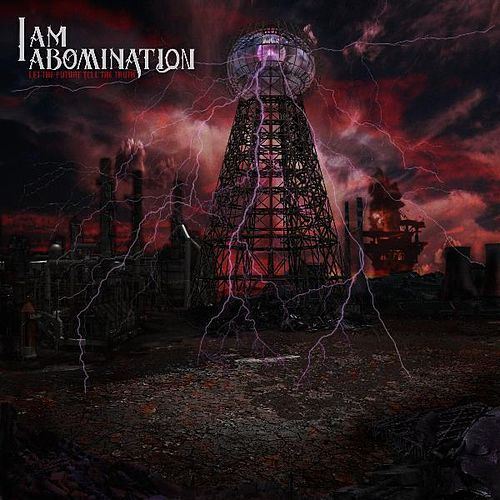 Play & Download Let the Future Tell the Truth by I Am Abomination | Napster