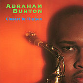 Play & Download Closest to the Sun by Abraham Burton | Napster