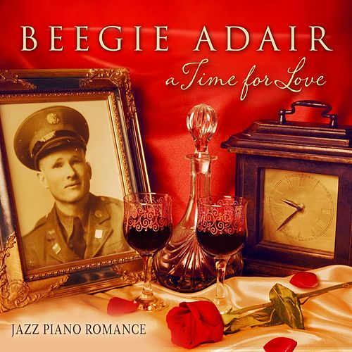 A Time for Love: Jazz Piano Romance by Beegie Adair Trio