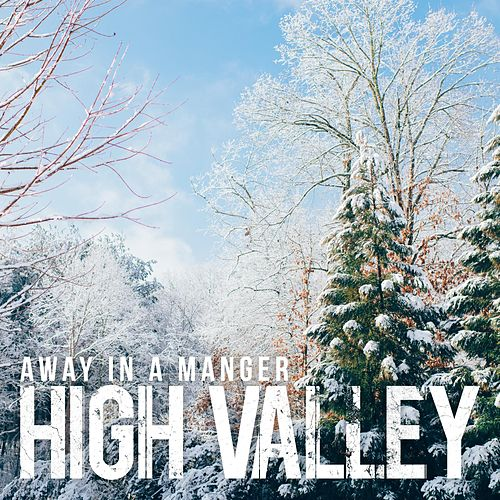 Play & Download Away in a Manger - Single by High Valley | Napster