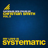 My Love Is Systematic Vol. 5 (Compiled and Mixed by Christian Smith) by Various Artists
