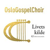 Play & Download Livets Kilde by Oslo Gospel Choir | Napster