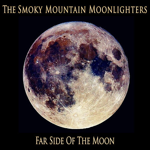 Play & Download Far Side Of The Moon by The Smoky Mountain Moonlighters | Napster