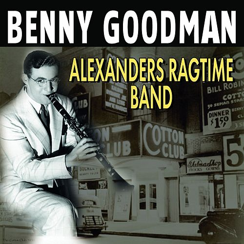 Play & Download Alexanders Ragtime Band (1936) by Benny Goodman | Napster