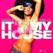 It's My House by Naksi & Brunner
