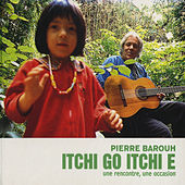 Play & Download Itchi Go, Itchi E (Une rencontre, une occasion) by Pierre Barouh | Napster