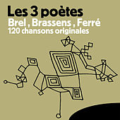 Play & Download Les 3 Poètes Brel, Brassens, Ferré - 120 Chansons Originales by Various Artists | Napster