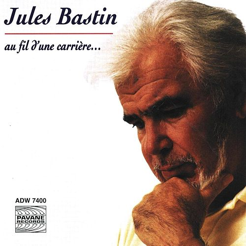 Play & Download Jules Bastin: Au fil d'une carrière... by Jules Bastin | Napster