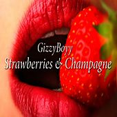 Play & Download Strawberries & Champagne by GizzyBoyy | Napster