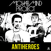 Play & Download Antiheroes by Michael Mind Project | Napster