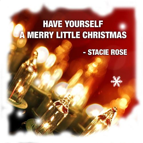 Play & Download Have Yourself a Merry Little Christmas by Stacie Rose | Napster