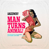 Man Turns Animal (For the Erotic Pleasures of Women... And Men) by Skeewiff