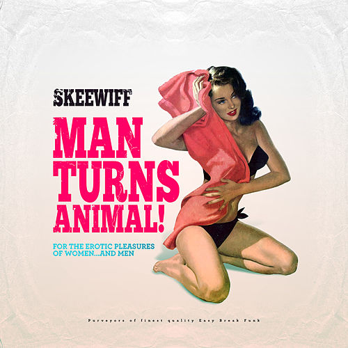 Play & Download Man Turns Animal (For the Erotic Pleasures of Women... And Men) by Skeewiff | Napster