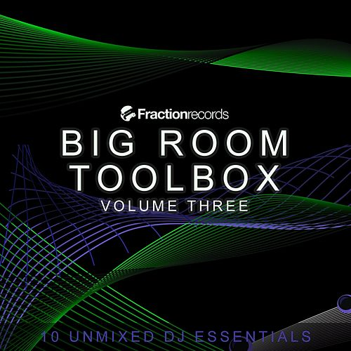 Play & Download Fraction Records, Big Room Toolbox Volume Three - EP by Various Artists | Napster