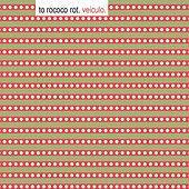 Play & Download Veiculo (Deluxe Edition) by To Rococo Rot | Napster