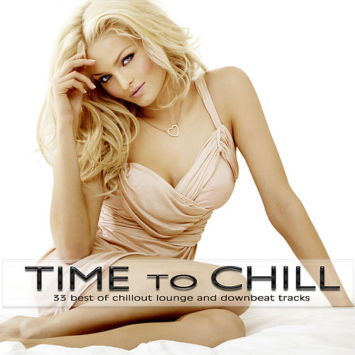 Time to Chill (33 Best of Chillout Lounge and Downbeat Tracks) by Various Artists
