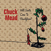 Will Santa Come To Shanty Town by Chuck Mead